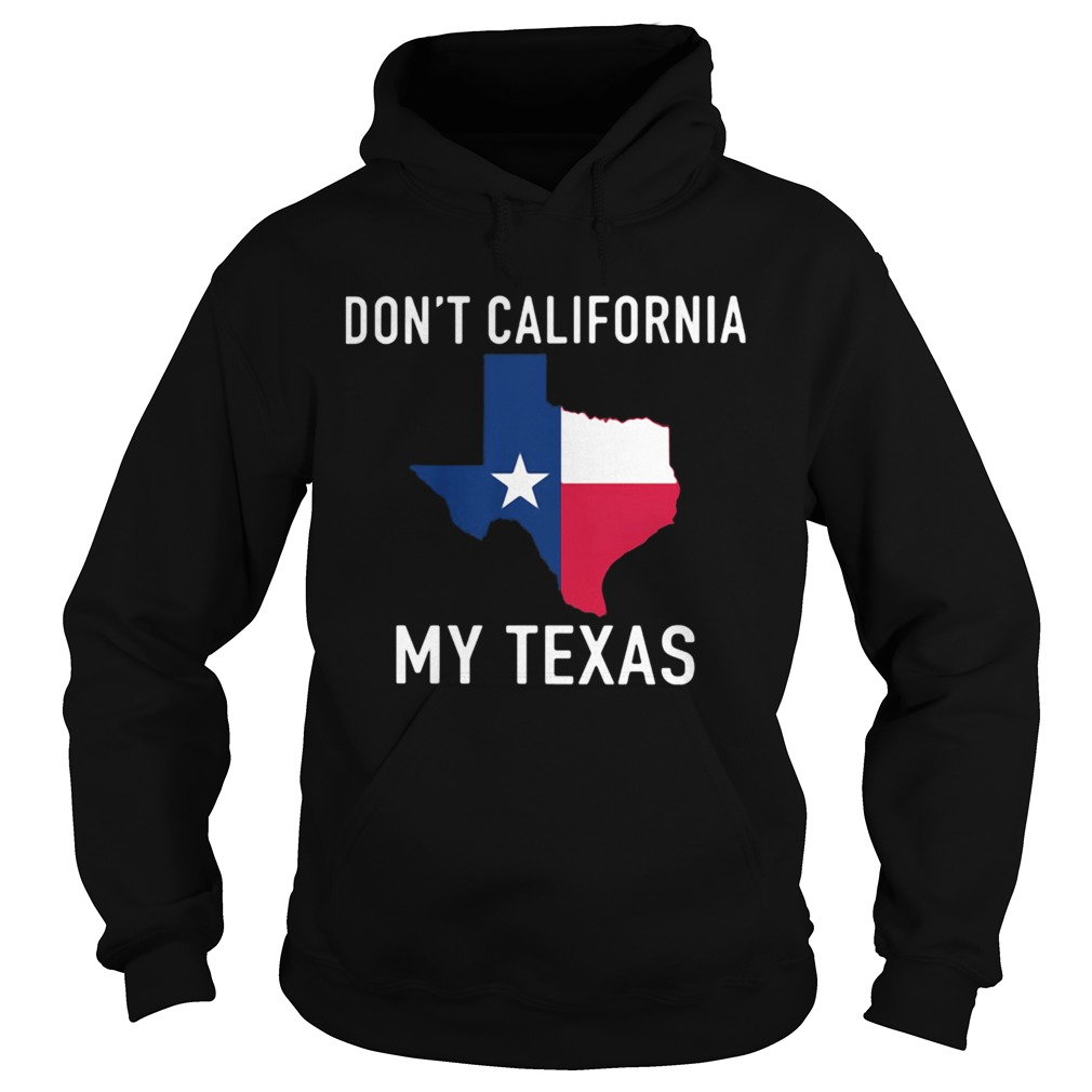 Awesome Dont California My Texas Map  Hoodie