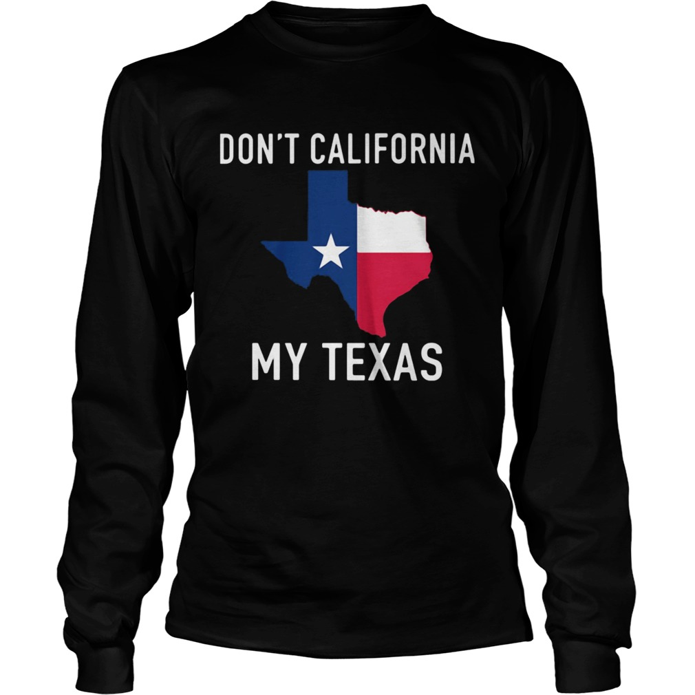 Awesome Dont California My Texas Map  Long Sleeve