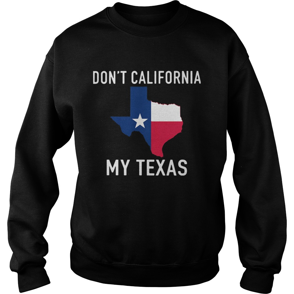 Awesome Dont California My Texas Map  Sweatshirt