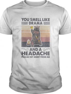 Bear You smell like drama and a headache please get away from me vintage retro shirt