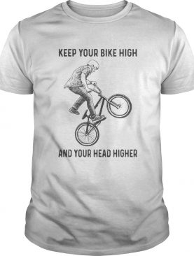 Bicycles Keep your bike high and your head higher shirt