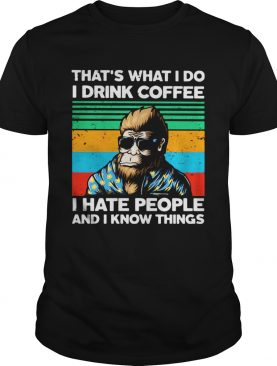 Bigfoot Thats What I Do I Drink Coffee I Hate People And I Know Thing shirt