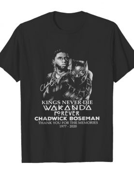 Black panther kings never die wakanda forever rip chadwick Boseman thank you for the memories 1977 2020 signature shirt