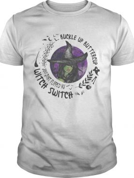 Buckle Up Buttercup You Just Flipped My Witch Switch Halloween shirt