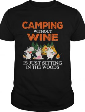 Camping Without Wine Is Just Sitting In The Woods shirt