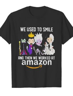 Disney villain we used to smile and then we worked at amazon shirt