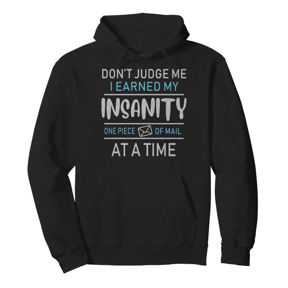 Don't judge me i earned my insanity one piece of mail at a time  Unisex Hoodie
