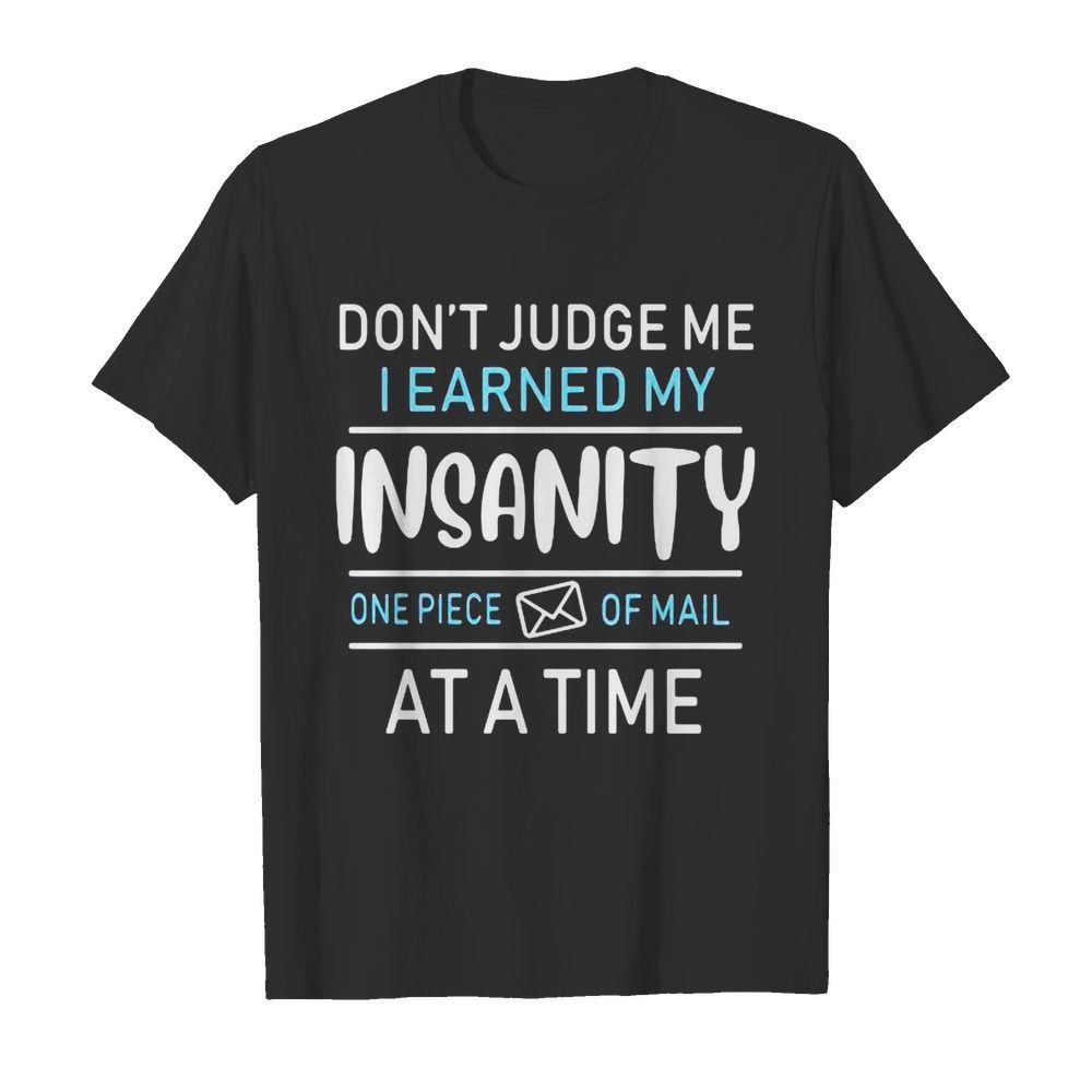 Don't judge me i earned my insanity one piece of mail at a time  Classic Men's T-shirt