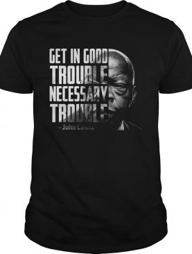 Get In Good Trouble Necessary Trouble John Lewis shirt