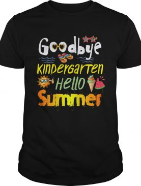 Goodbye Kingdergarten Hello Summer shirt
