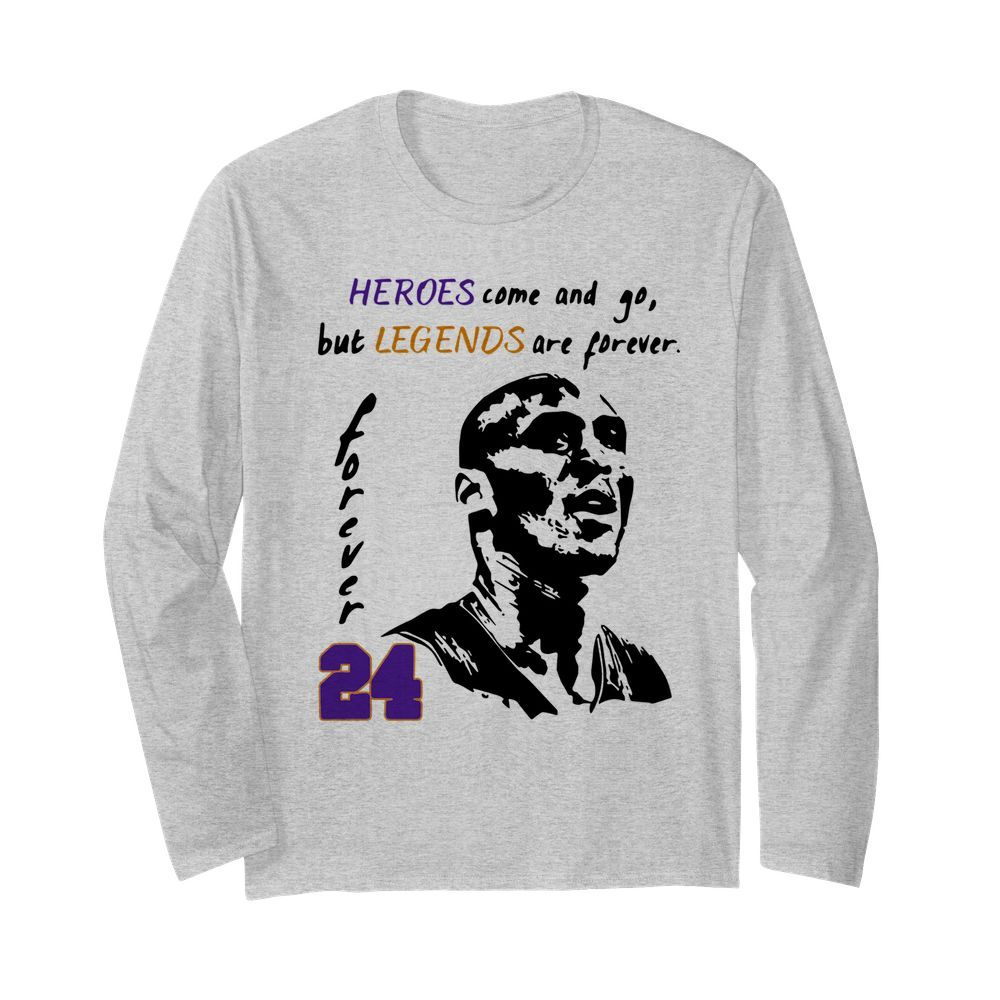 Heroes Come And Go But Legends Are Forever 24 Kobe Bryant  Long Sleeved T-shirt
