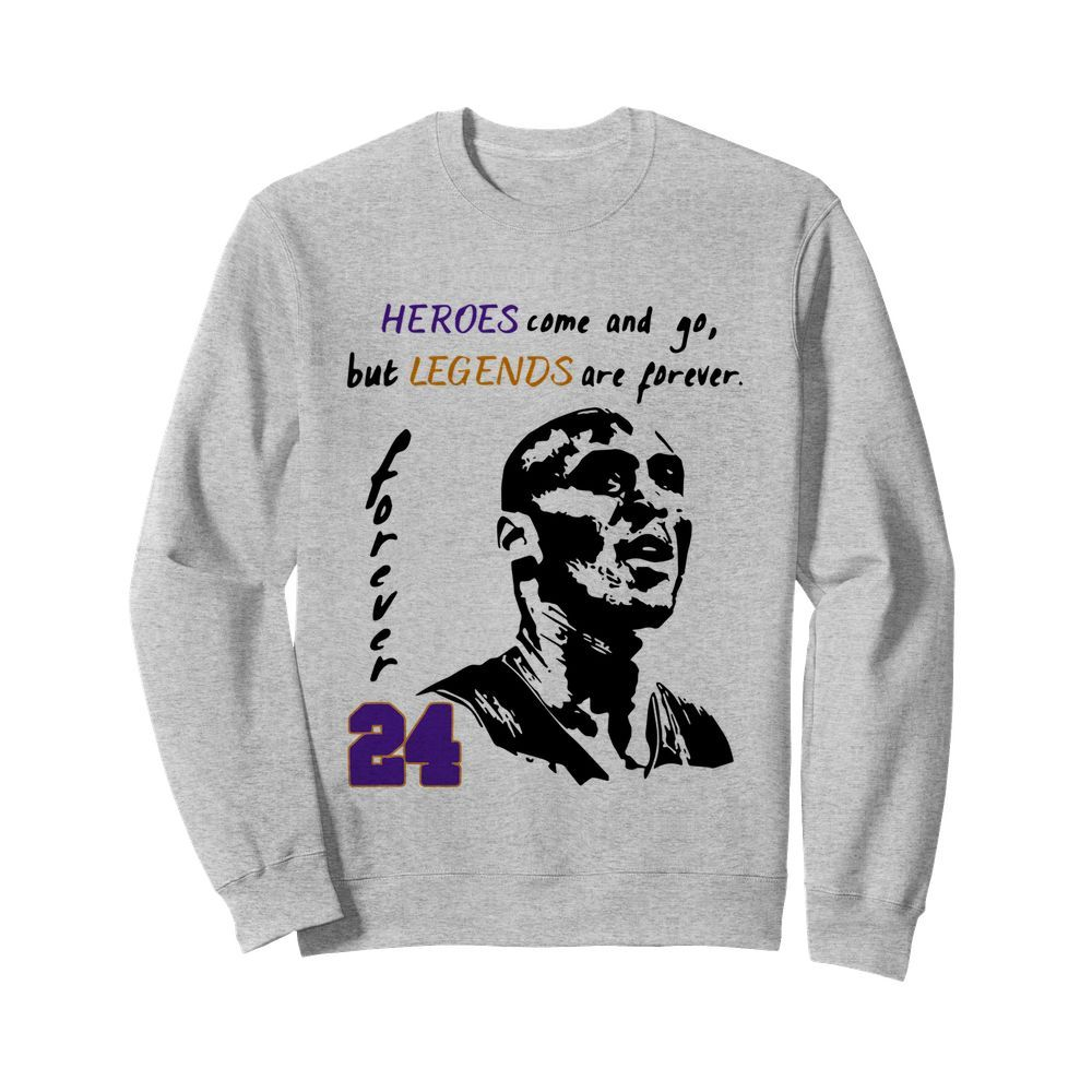 Heroes Come And Go But Legends Are Forever 24 Kobe Bryant  Unisex Sweatshirt