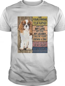 I Am Your Friend Your Partner You Are My Life My Love My Leader I Will Be Yours Faithful shirt
