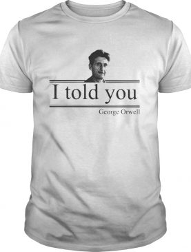 I Told You George Orwell shirt