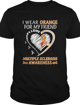 I Wear Orange For My Friend Multiple Sclerosis Awareness Family Fight Strength Courage shirt