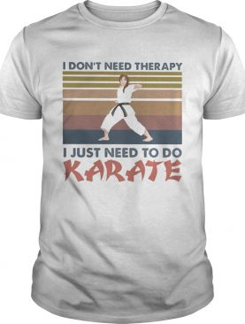 I dont need therapy i just need to do karate vintage retro shirt
