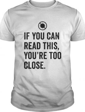If You Can Read This Youre Too Close shirt