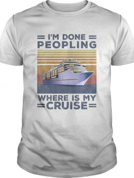 Im done peopling where is my cruise vintage retro shirt