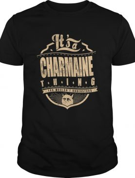 Its A Charmaine Thing You Wouldnt Understand shirt