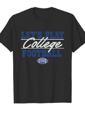 Lets Play College Football 2020 shirt
