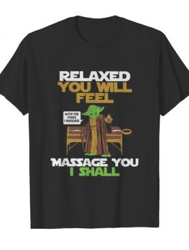 Master yoda relaxed you will feel massage you i shall shirt