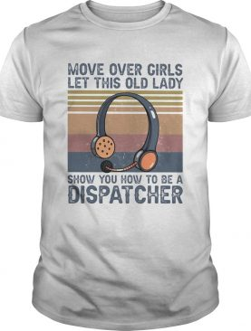 Move over girls let this old lady show you how to be a dispatcher vintage retro shirt