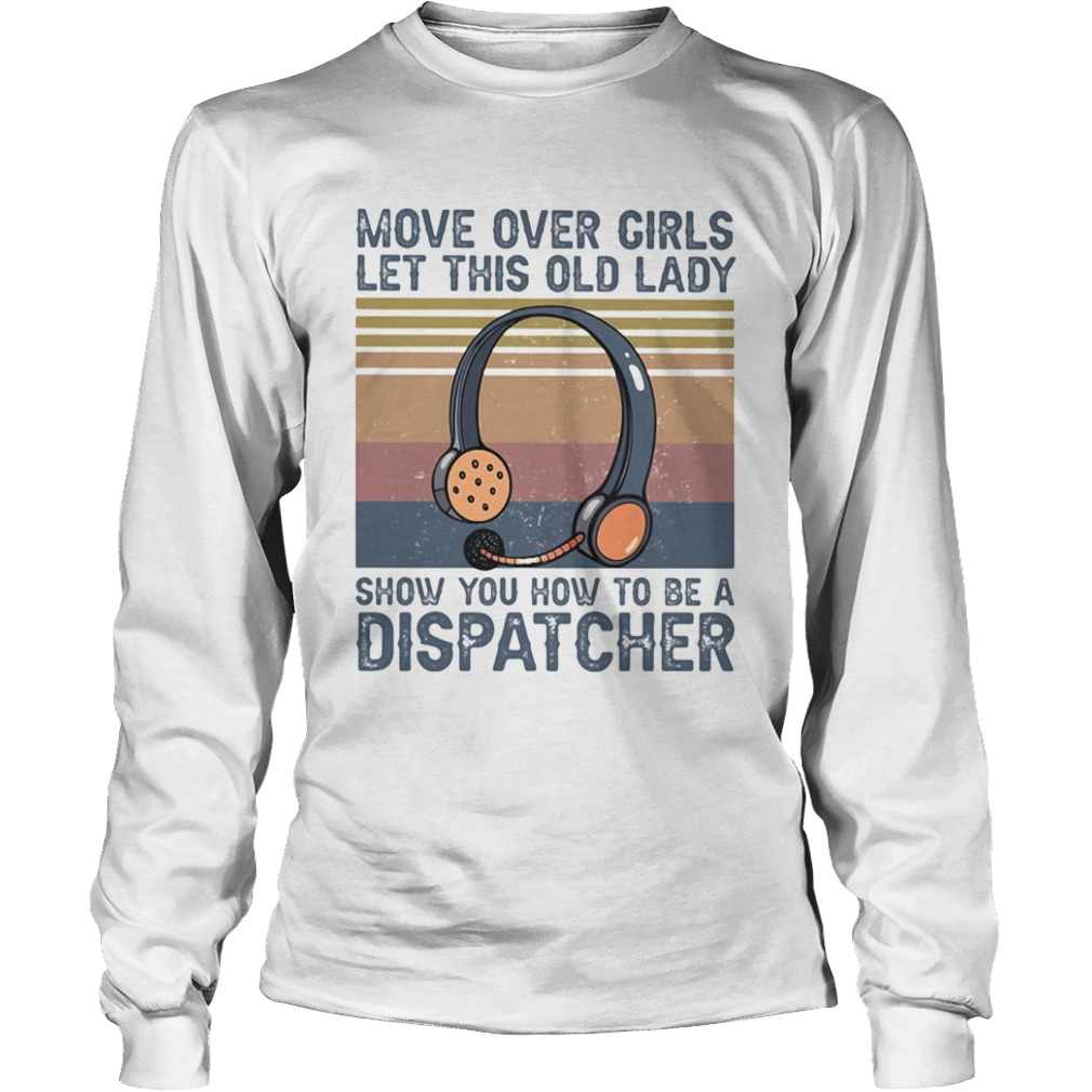 Move over girls let this old lady show you how to be a dispatcher vintage retro  Long Sleeve
