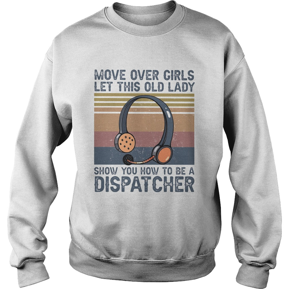 Move over girls let this old lady show you how to be a dispatcher vintage retro  Sweatshirt