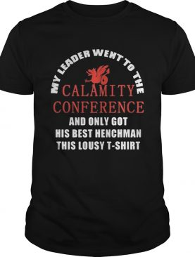 My leader went to the calamity conference and only got his best henchman this lousy Tshirt shirt