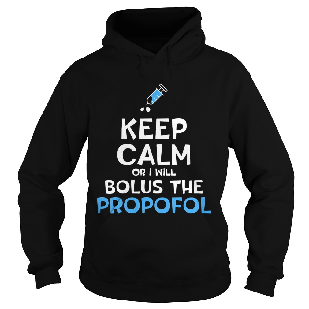 Needle keep calm or i will bolus the propofol  Hoodie