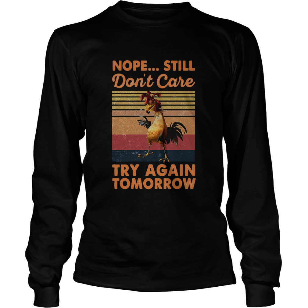 Nope Still Dont Care Try Again Tomorrow Chicken Vintage Retro  Long Sleeve