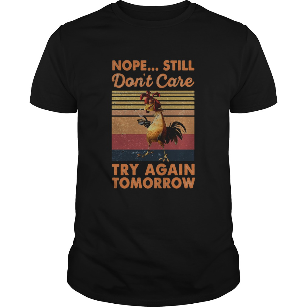 Nope Still Dont Care Try Again Tomorrow Chicken Vintage Retro  Unisex