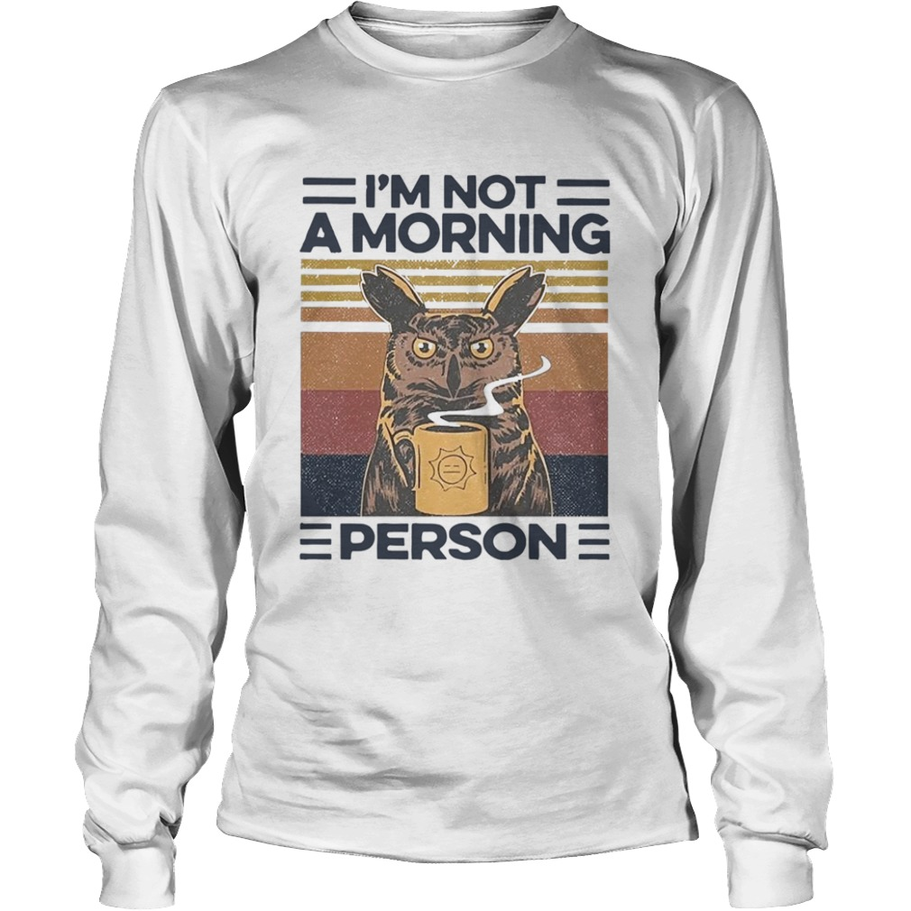 Owl Drink Coffee Im Not A Morning Person Vintage  Long Sleeve