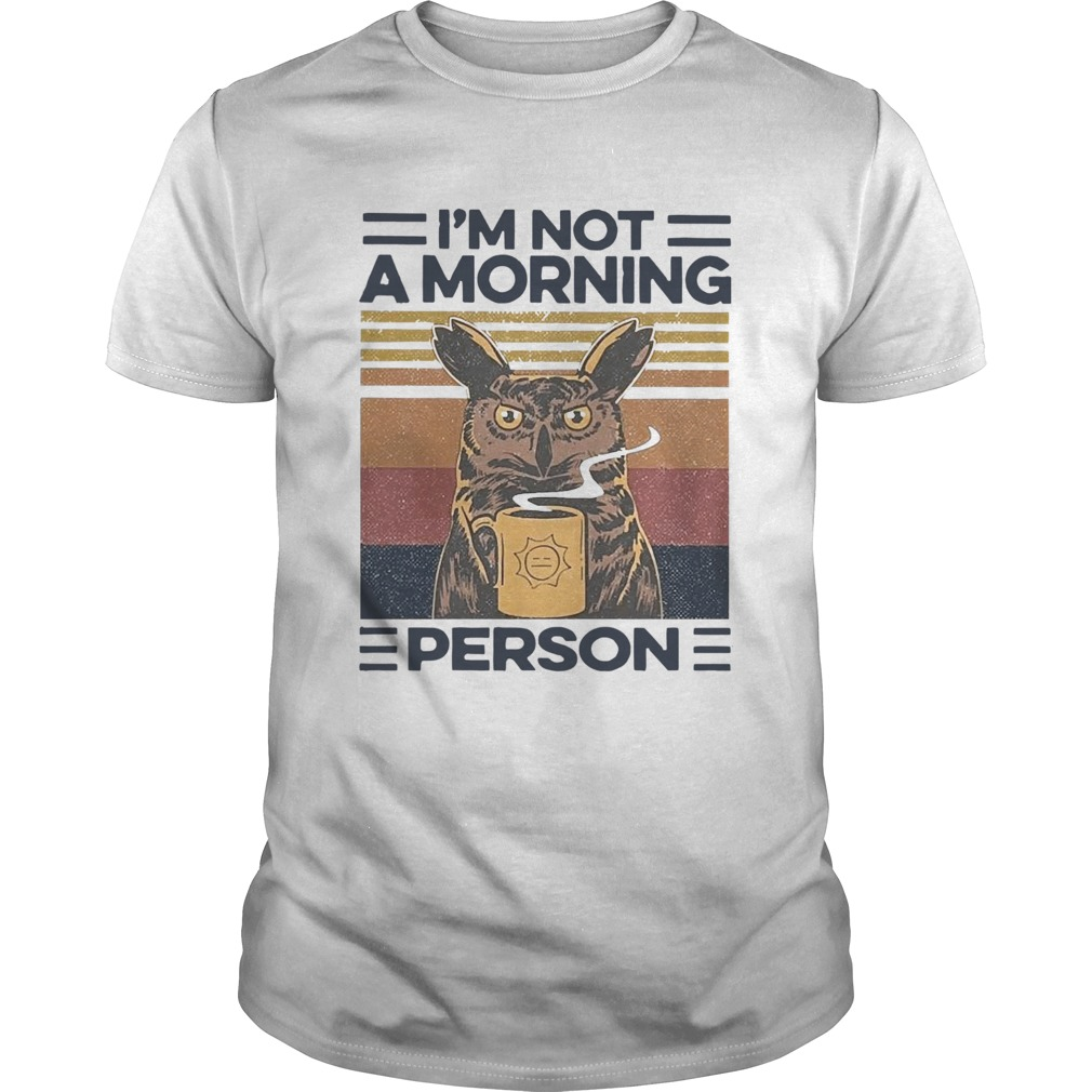 Owl Drink Coffee Im Not A Morning Person Vintage  Unisex