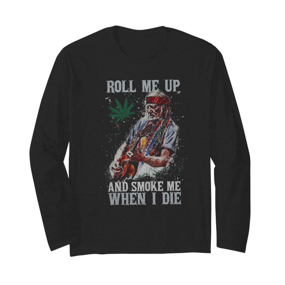 Roll Me Up And Smoke Me When I Die Willie Nelson Guitar Weed  Long Sleeved T-shirt