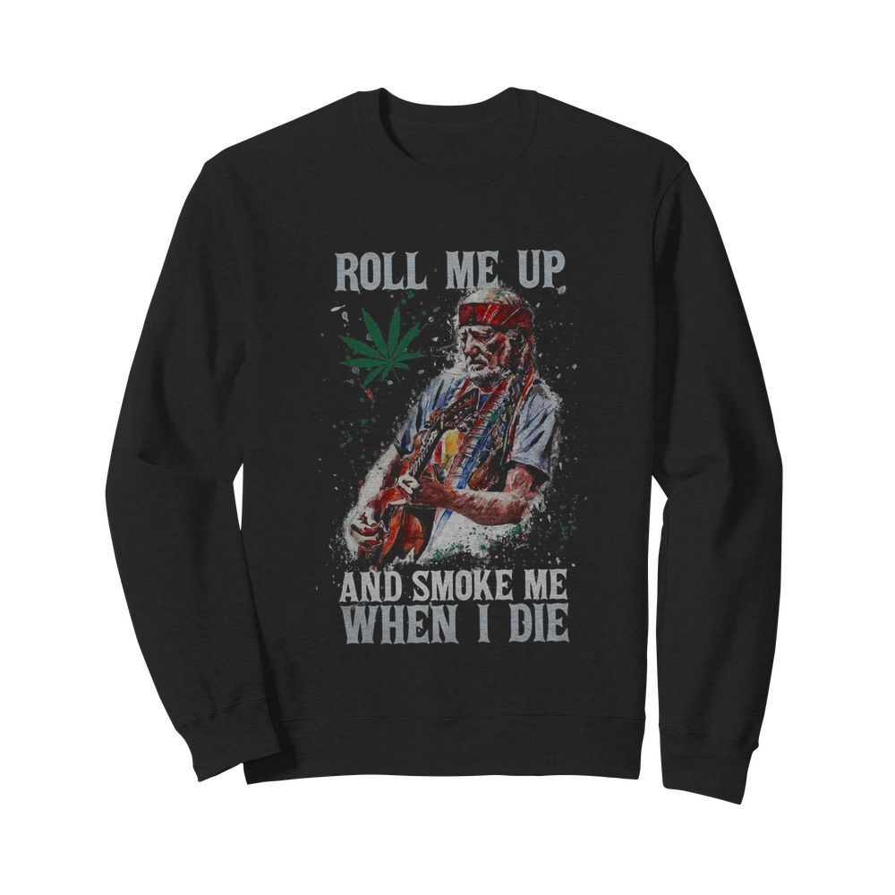 Roll Me Up And Smoke Me When I Die Willie Nelson Guitar Weed  Unisex Sweatshirt