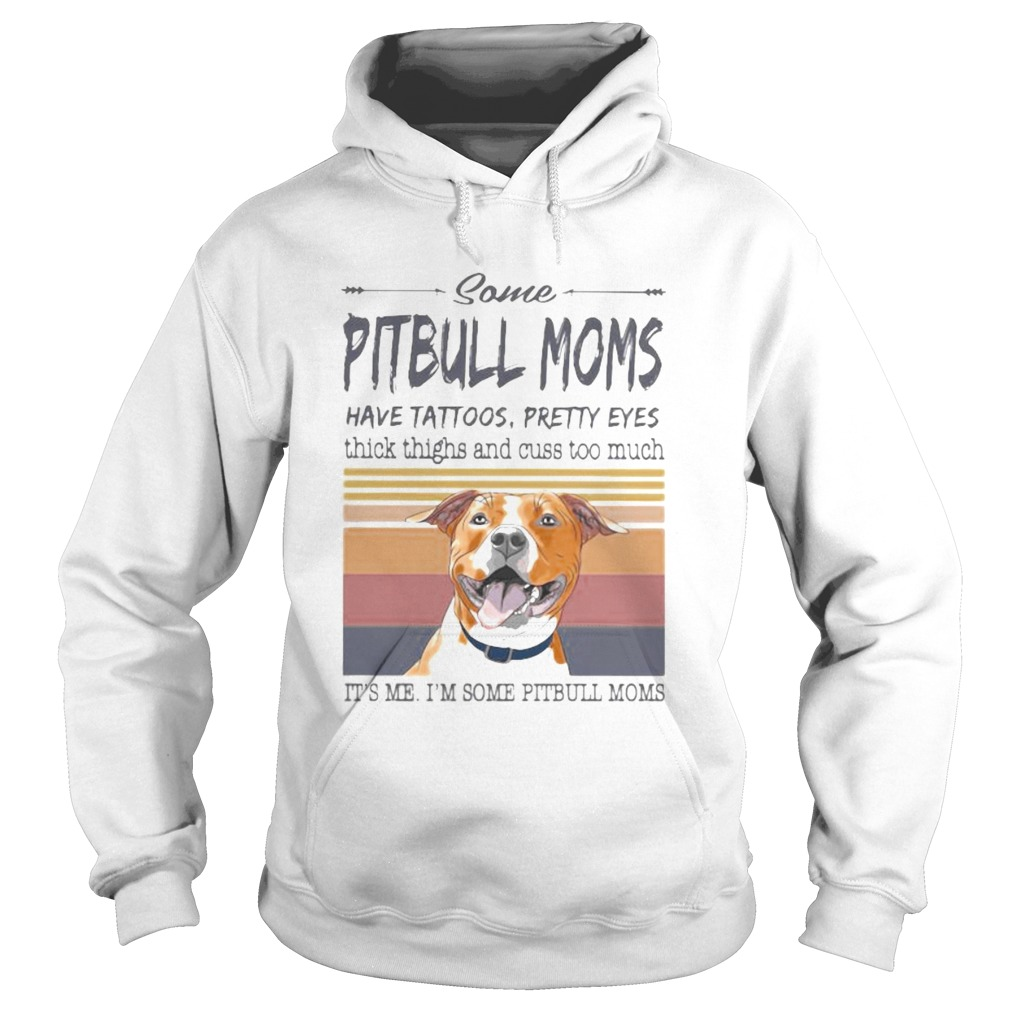 SOME PITBULL MOMS HAVE TATTOOS PRETTY EYES THICK THIGHS AND CUSS TOO MUCH ITS ME IM SOME PITBULL Hoodie