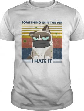 SOMETHING IS IN THE AIR I HATE IT CAT MASK VINTAGE RETRO shirt