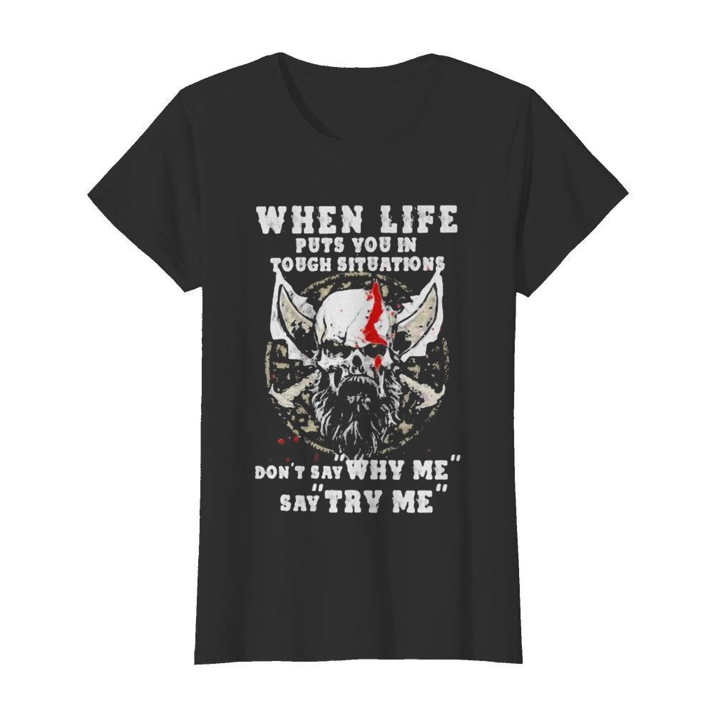 Skull beard when life puts you in tough situations don't say why me say try me  Classic Women's T-shirt