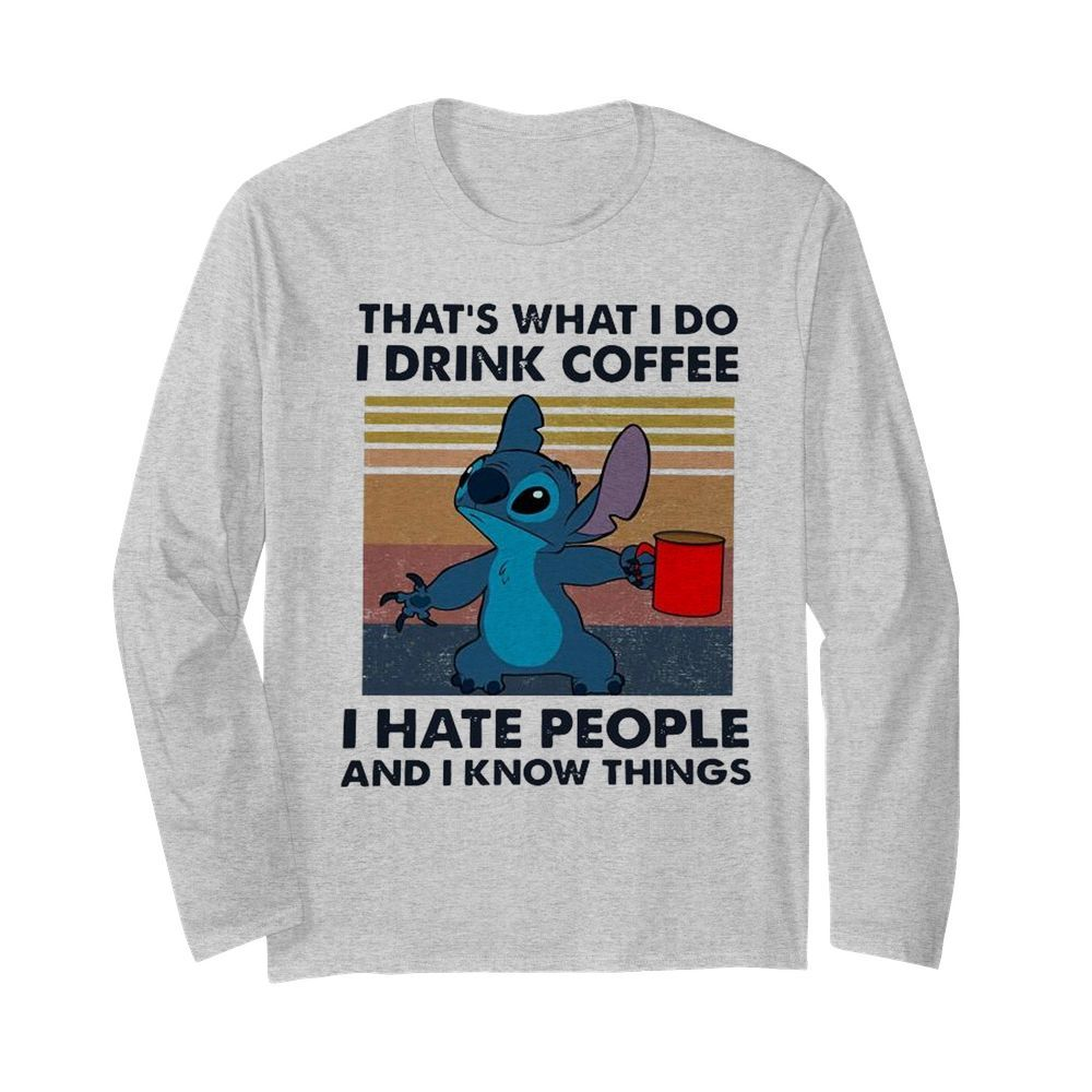 Stitch That's What I Do I Drink Coffee I Hate People And I Know Things  Long Sleeved T-shirt