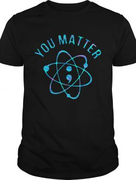 Suicide Prevention Awareness You Matter Colorful shirt