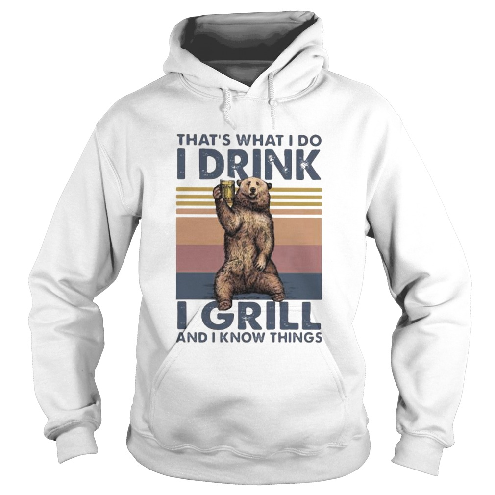 THATS WHAT I DO I DRINK I GRILL AND I KNOW THINGS BEAR VINTAGE RETRO  Hoodie
