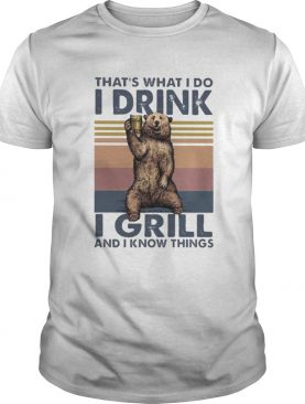 THATS WHAT I DO I DRINK I GRILL AND I KNOW THINGS BEAR VINTAGE RETRO shirt