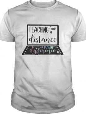 Teaching from a distance still making difference shirt
