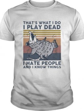 Thats What I Do I Play Dead I Hate People And I Know Things Vintage shirt