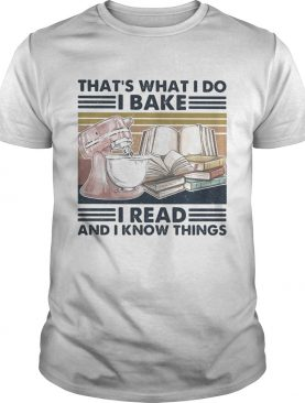 Thats what I do I bake I read and I know things vintage retro shirt