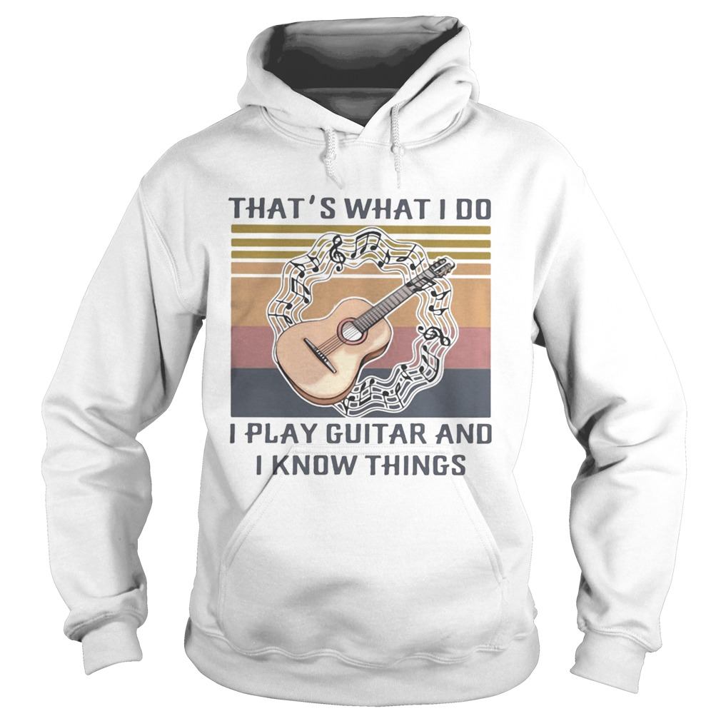 Thats what I do I play guitar and I know things Vintage retro  Hoodie