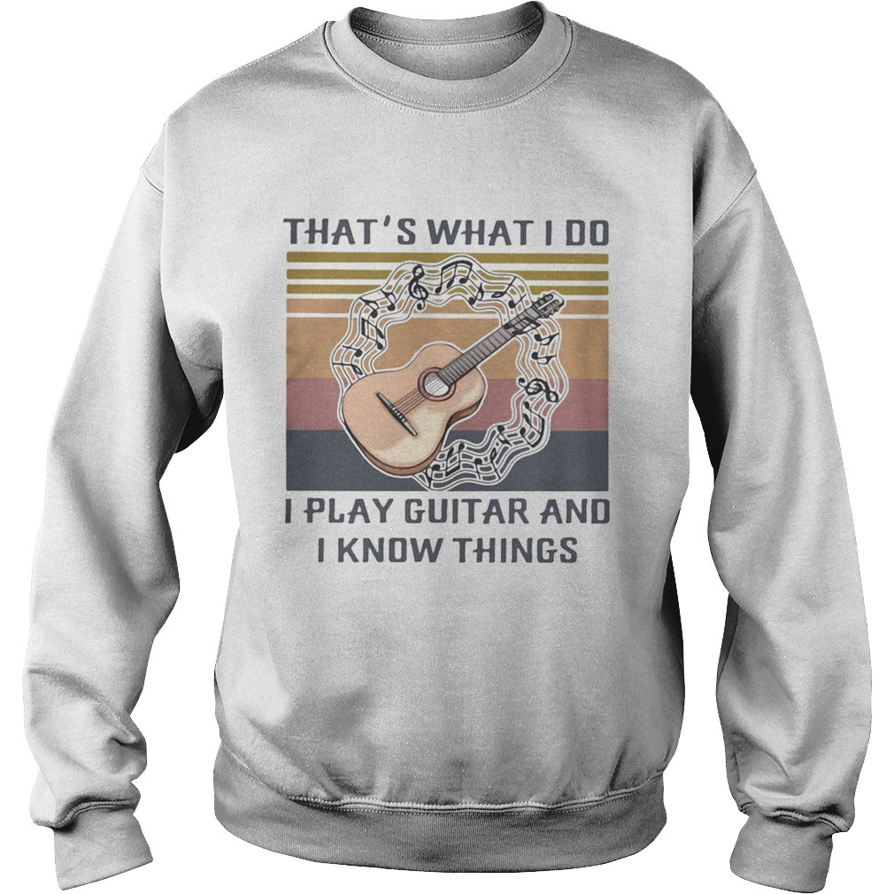 Thats what I do I play guitar and I know things Vintage retro  Sweatshirt