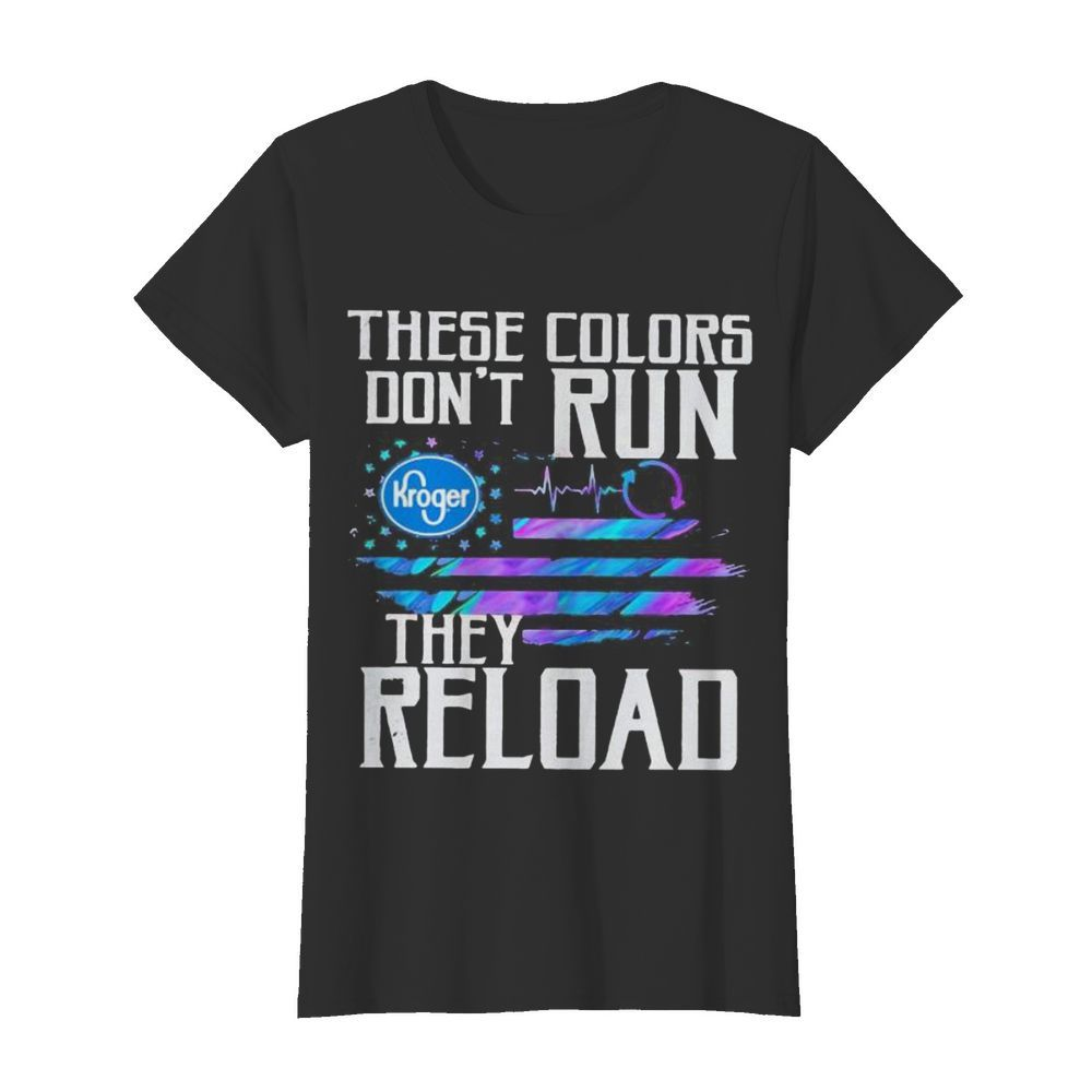 These colors don't run they reload kroger logo american flag independence day  Classic Women's T-shirt