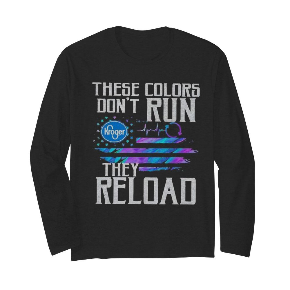 These colors don't run they reload kroger logo american flag independence day  Long Sleeved T-shirt
